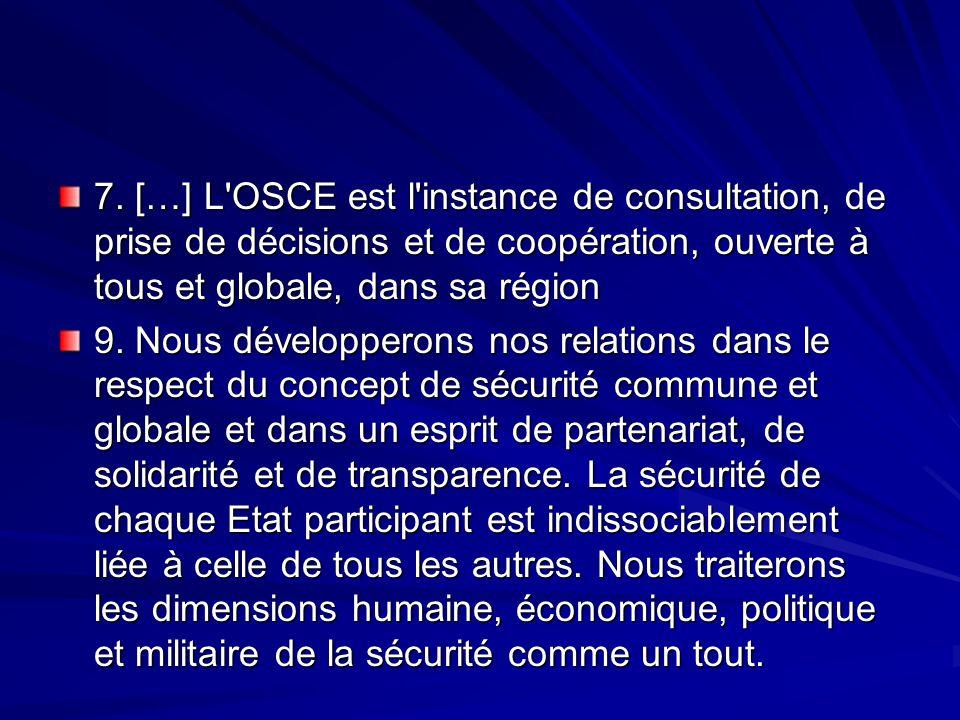 7. […] L OSCE est l instance de consultation, de prise de décisions et de coopération, ouverte à tous et globale, dans sa région